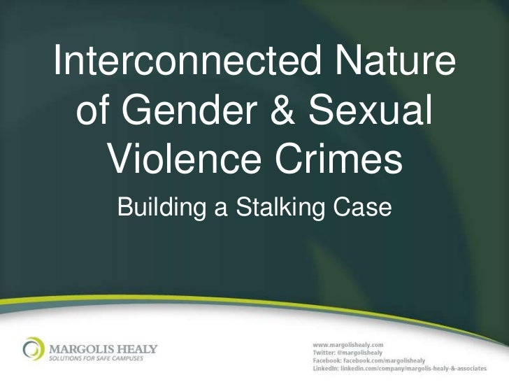 Interconnected Nature  of Gender & Sexual    Violence Crimes   Building a Stalking Case