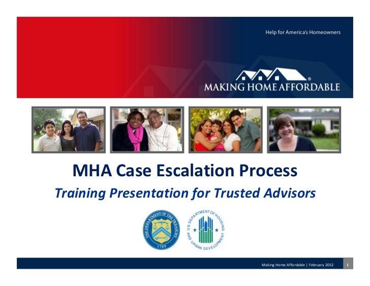 MHACaseEscalationProcessTrainingPresentationforTrustedAdvisors                                 MakingHomeAffordab...