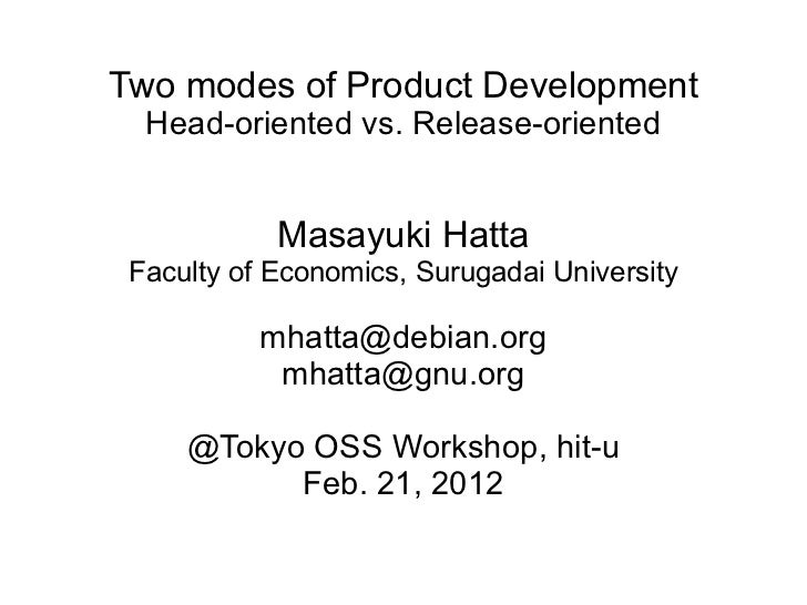 Two modes of Product Development Head-oriented vs. Release-oriented Masayuki Hatta Faculty of Economics, Surugadai Univers...