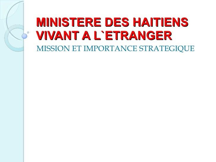 MINISTERE DES HAITIENS VIVANT A L`ETRANGER MISSION ET IMPORTANCE STRATEGIQUE