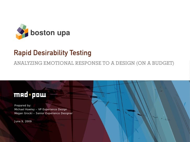 boston upa  Rapid Desirability Testing ANALYZING EMOTIONAL RESPONSE TO A DESIGN (ON A BUDGET)     Prepared by: Michael Haw...