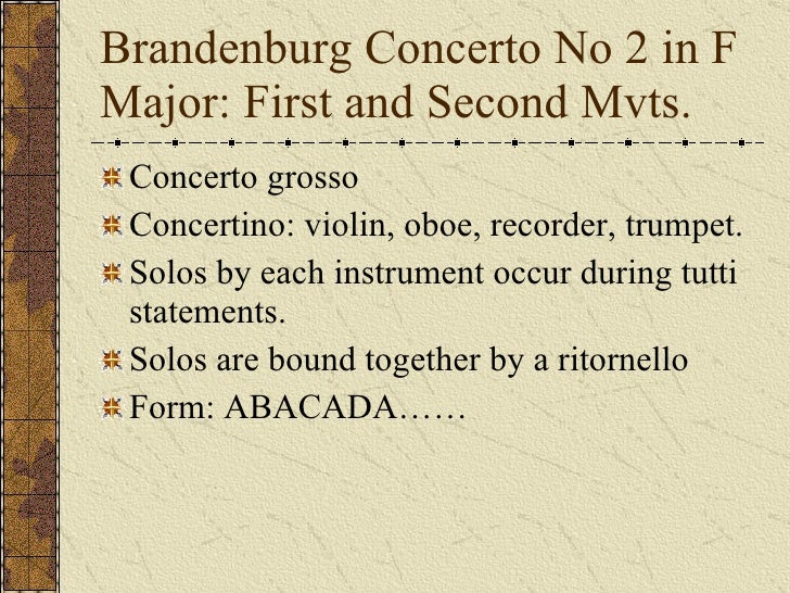 the second brandenburg concerto Bach's efforts proved to be fruitless, and the brandenburg concertos lived on   for the second brandenburgconcerto, the distinctive solo group consists.