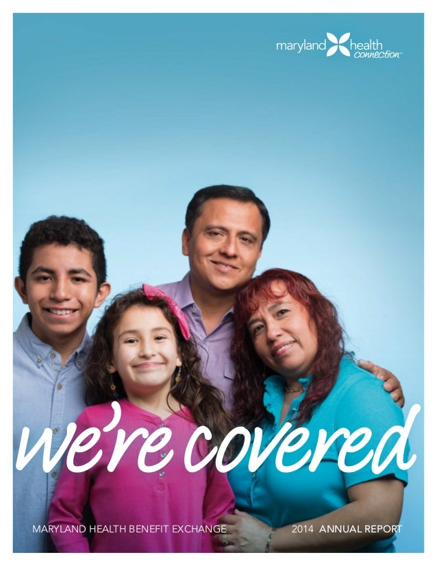 MARYLAND HEALTH BENEFIT EXCHANGE 2014 ANNUAL REPORT1  we're covered