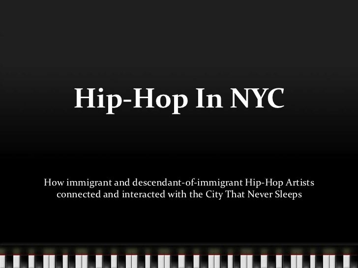 Hip-Hop In NYCHow immigrant and descendant-of-immigrant Hip-Hop Artists  connected and interacted with the City That Never...