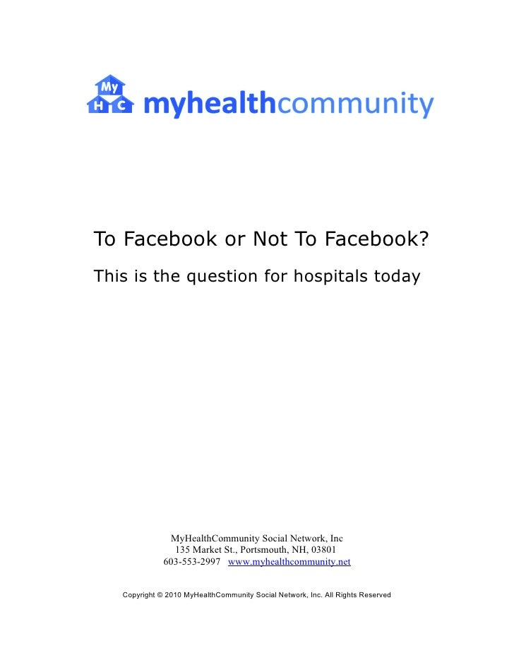 To Facebook or Not To Facebook? This is the question for hospitals today                    MyHealthCommunity Social Netwo...