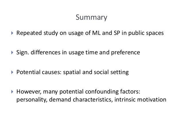 Summary  Repeated study on usage of ML and SP in public spaces  Sign. differences in usage time and preference  Potenti...