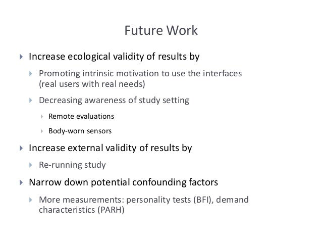 Future Work  Increase ecological validity of results by  Promoting intrinsic motivation to use the interfaces (real user...