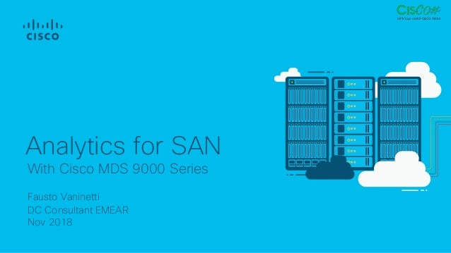 Fausto Vaninetti DC Consultant EMEAR Nov 2018 With Cisco MDS 9000 Series Analytics for SAN