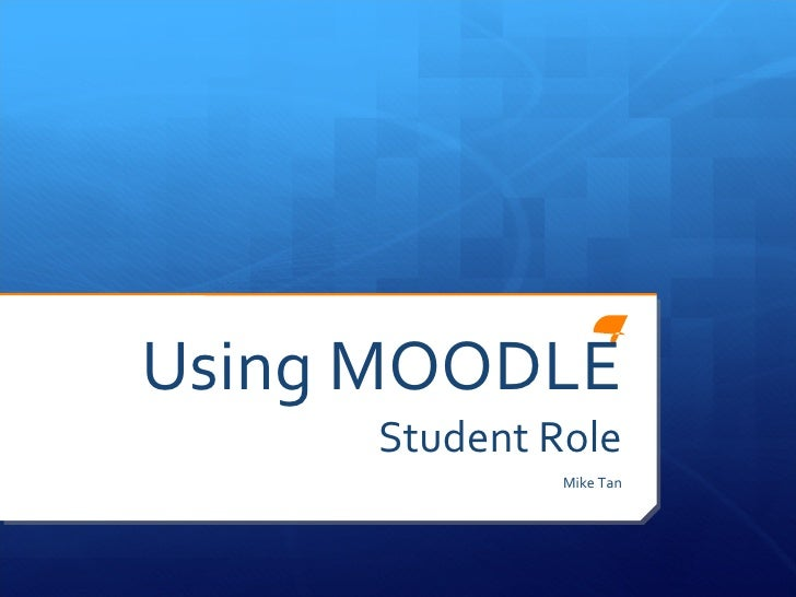 Using MOODLE Student Role Mike Tan