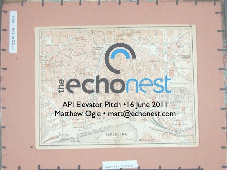 API Elevator Pitch •16 June 2011Matthew Ogle •matt@echonest.com