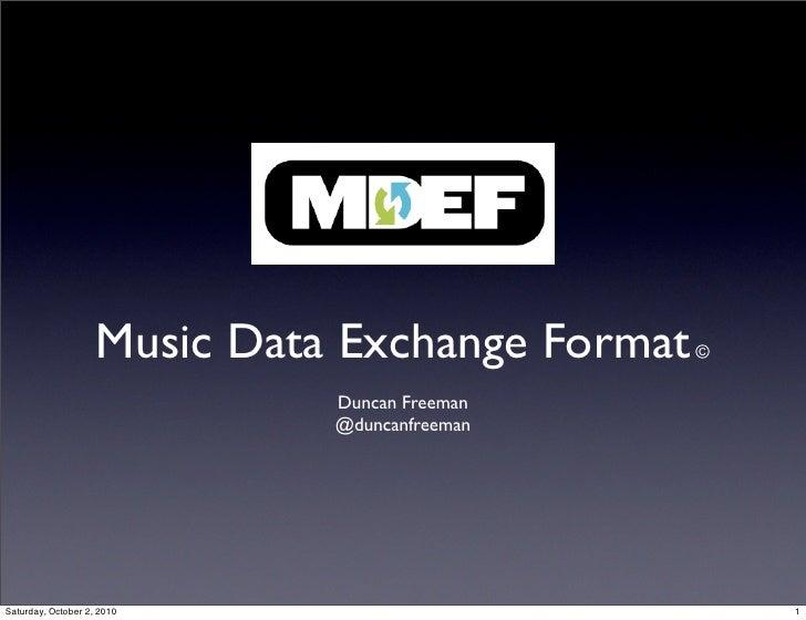 Music Data Exchange Format   ©                                Duncan Freeman                               @duncanfreeman ...