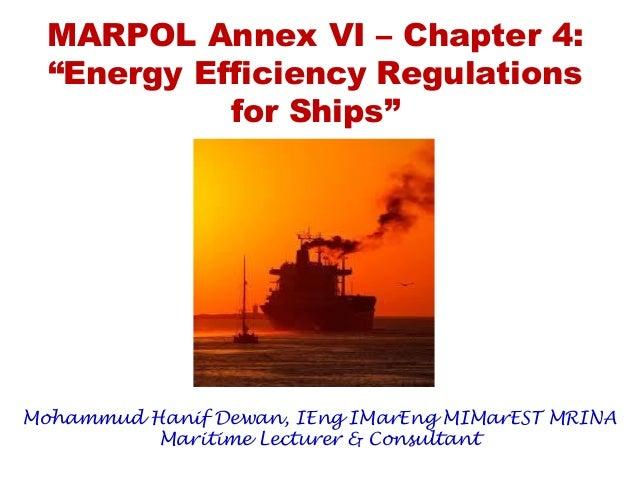 "MARPOL Annex VI – Chapter 4: ""Energy Efficiency Regulations for Ships"" Mohammud Hanif Dewan, IEng IMarEng MIMarEST MRINA M..."