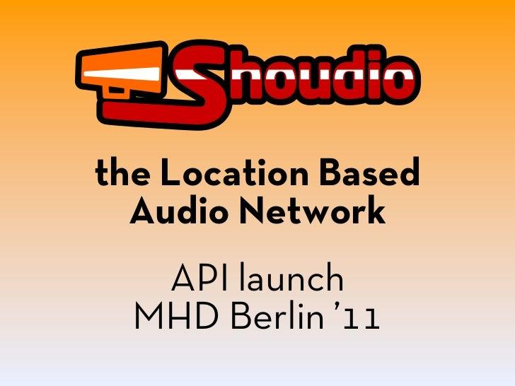 the Location Based  Audio Network   API launch  MHD Berlin '11