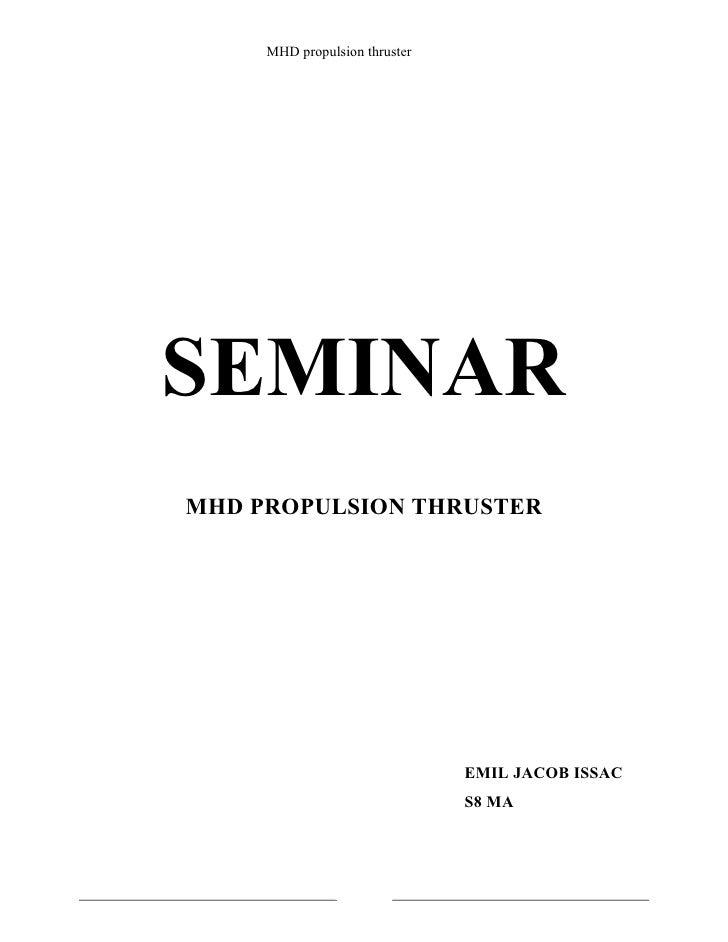 MHD propulsion thrusterSEMINARMHD PROPULSION THRUSTER                               EMIL JACOB ISSAC                      ...