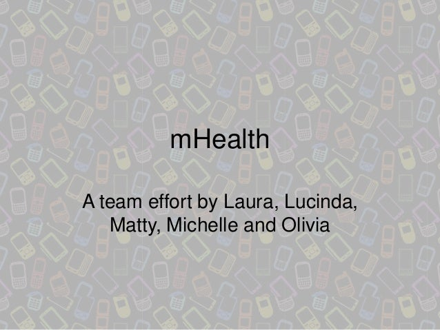 mHealth A team effort by Laura, Lucinda, Matty, Michelle and Olivia