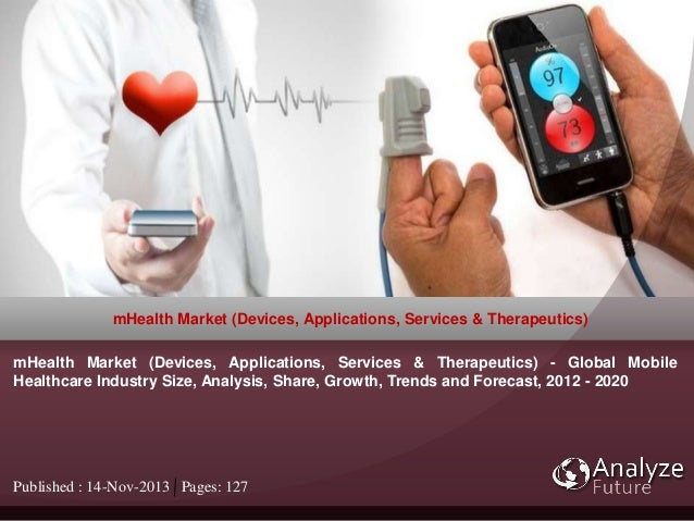 Published : 14-Nov-2013 Pages: 127 mHealth Market (Devices, Applications, Services & Therapeutics) mHealth Market (Devices...