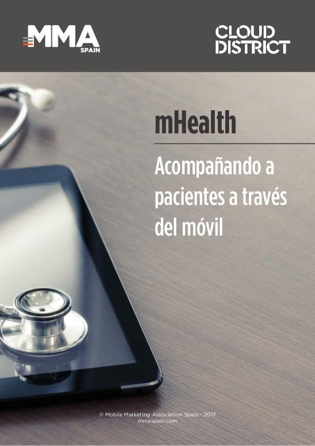 1 SPAIN SPAIN © Mobile Marketing Association Spain - 2017 mmaspain.com mHealth Acompañando a pacientes a través del móvil