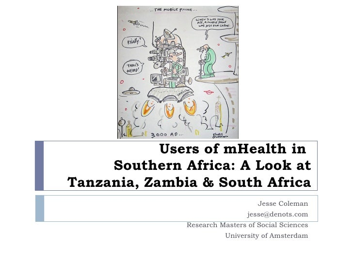 Users of mHealth in  Southern Africa: A Look at Tanzania, Zambia & South Africa Jesse Coleman [email_address] Research Mas...