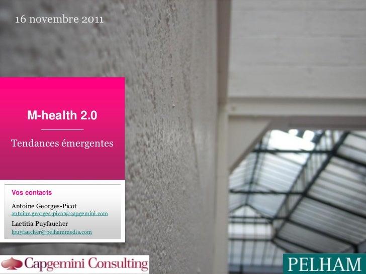 16 novembre 2011     M-health 2.0Tendances émergentesVos contactsAntoine Georges-Picotantoine.georges-picot@capgemini.comL...