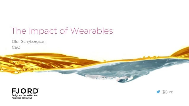 The Impact of Wearables Olof Schybergson CEO  @fjord