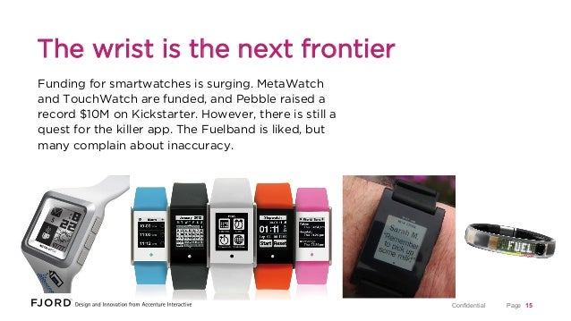 The wrist is the next frontier Funding for smartwatches is surging. MetaWatch and TouchWatch are funded, and Pebble raised...
