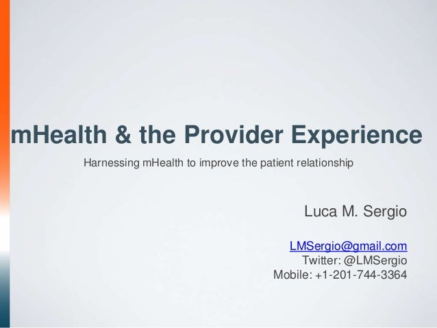 mHealth & the Provider Experience     Harnessing mHealth to improve the patient relationship                              ...