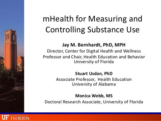 mHealth for Measuring and Controlling Substance Use Jay M. Bernhardt, PhD, MPH Director, Center for Digital Health and Wel...