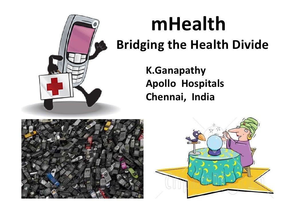 mHealthBridgingtheHealthDivide     K.Ganapathy     ApolloHospitals     Chennai,India