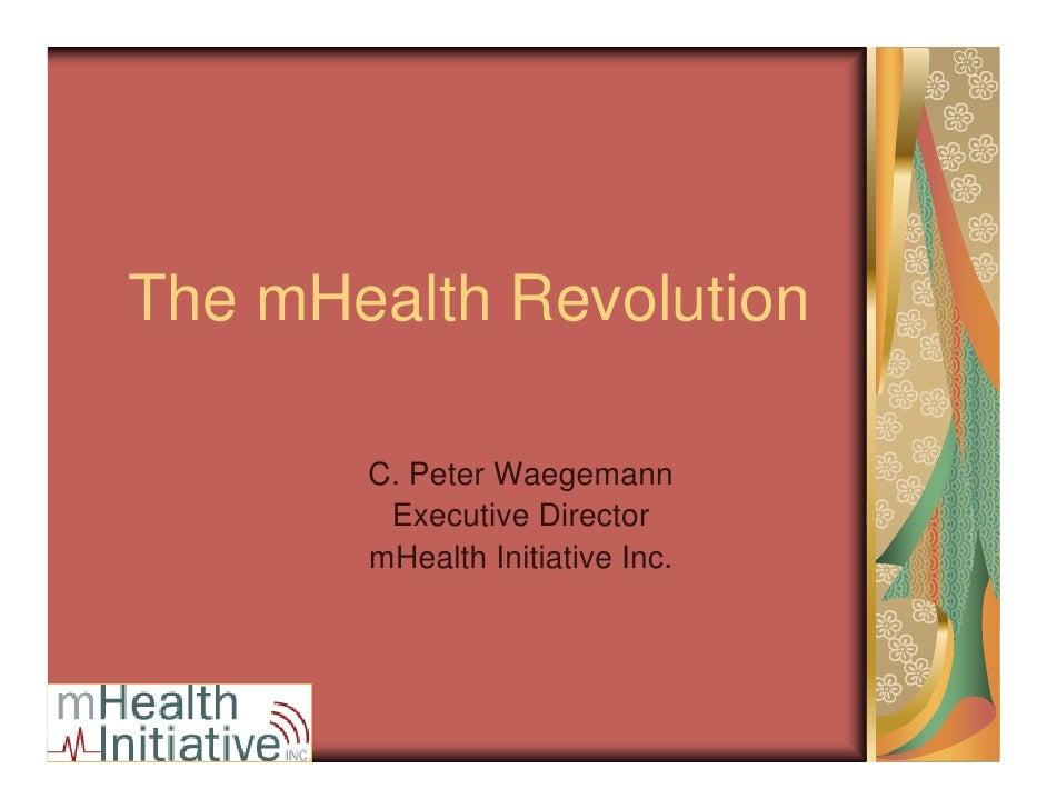 The mHealth Revolution         C. Peter Waegemann         Executive Director        mHealth Initiative Inc.