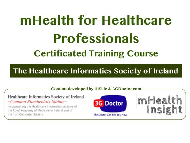 The Healthcare Informatics Society of Ireland mHealth for Healthcare Professionals Certificated Training Course Content de...