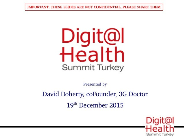 Presented by David Doherty, coFounder, 3G Doctor 19th December 2015 IMPORTANT: THESE SLIDES ARE NOT CONFIDENTIAL. PLEASE S...