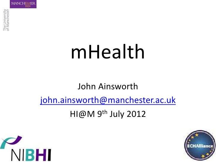 mHealth          John Ainsworthjohn.ainsworth@manchester.ac.uk        HI@M 9th July 2012