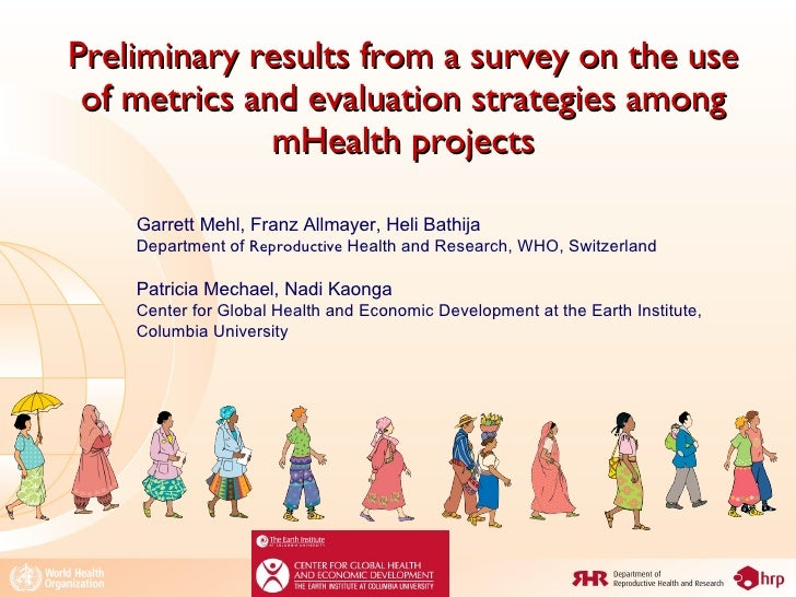 Preliminary results from a survey on the use of metrics and evaluation strategies among mHealth projects Garrett Mehl, Fra...