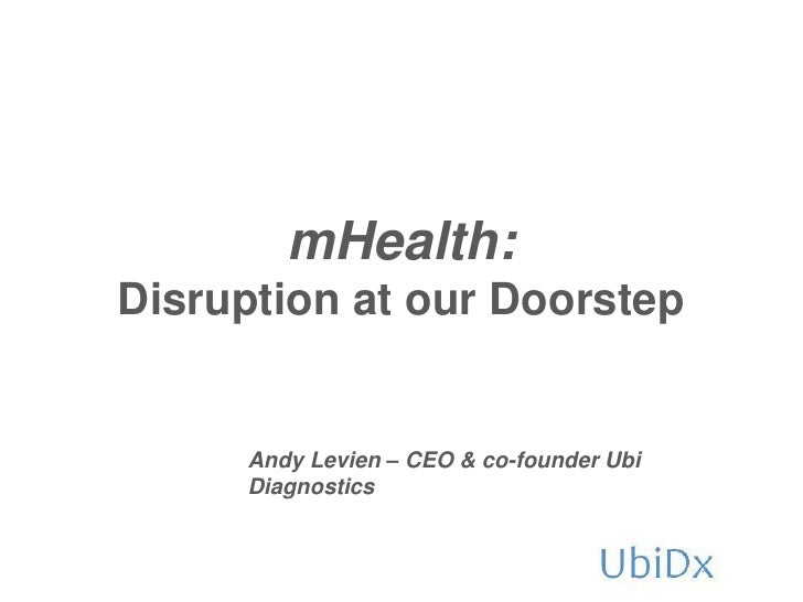 mHealth:Disruption at our Doorstep     Andy Levien – CEO & co-founder Ubi     Diagnostics