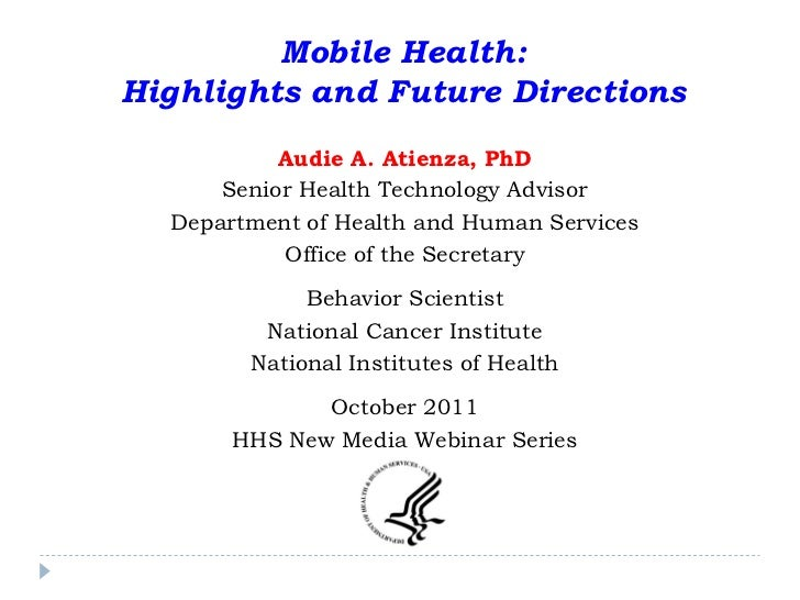 Mobile Health:Highlights and Future Directions           Audie A. Atienza, PhD      Senior Health Technology Advisor  Depa...