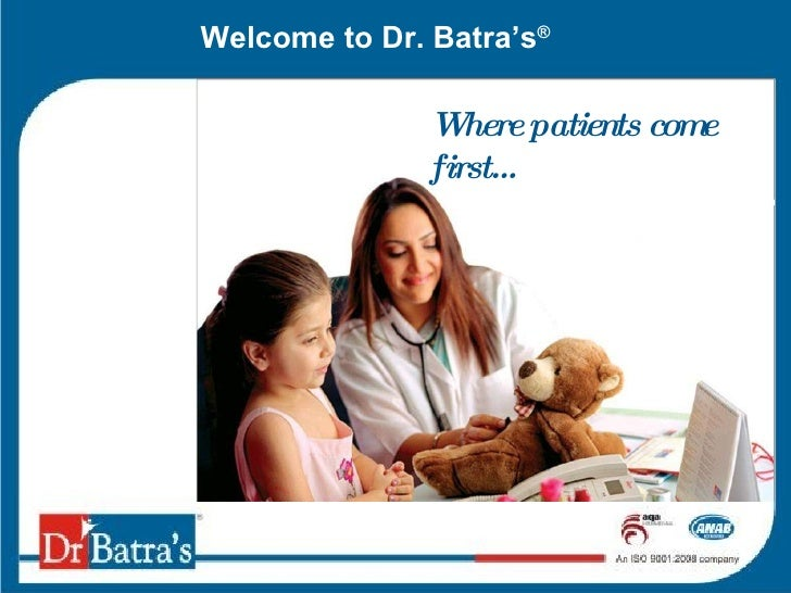 Welcome to Dr. Batra's ® Where patients come first…
