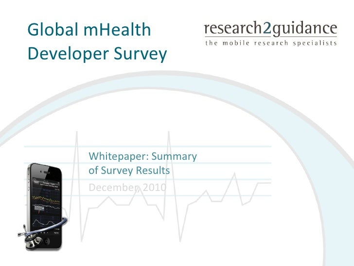 Global mHealthDeveloper Survey       Whitepaper: Summary       of Survey Results       December, 2010