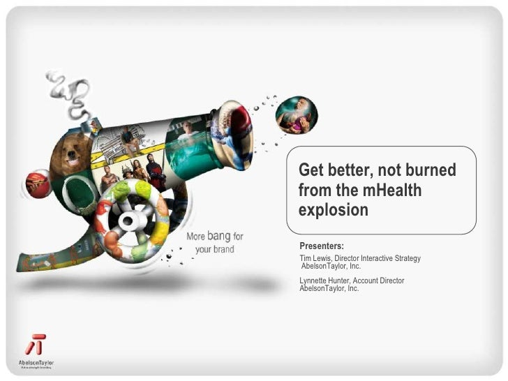 Get better, not burnedfrom the mHealthexplosionPresenters:Tim Lewis, Director Interactive StrategyAbelsonTaylor, Inc.Lynne...