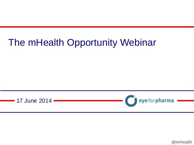 The mHealth Opportunity Webinar 17 June 2014 @mHealth