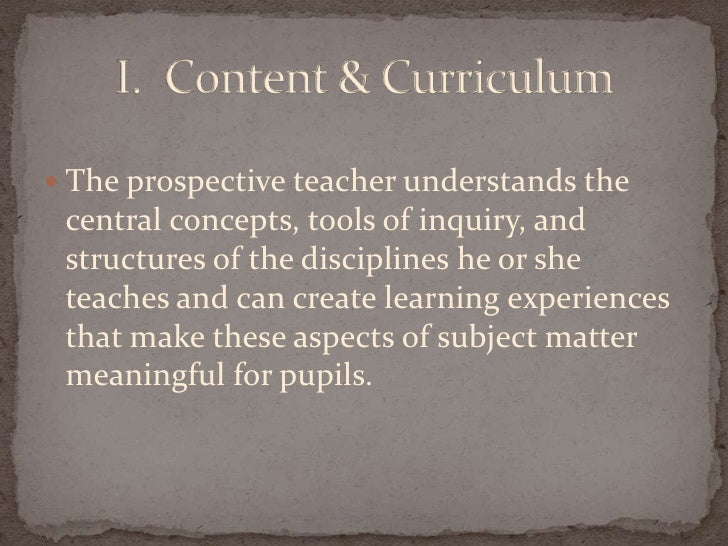 The prospective teacher understands the central concepts, tools of inquiry, and structures of the disciplines he or she te...