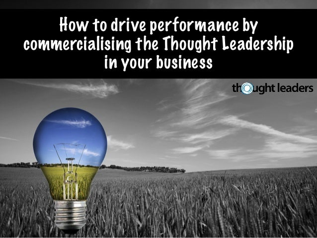 How to drive performance by commercialising the Thought Leadership in your business