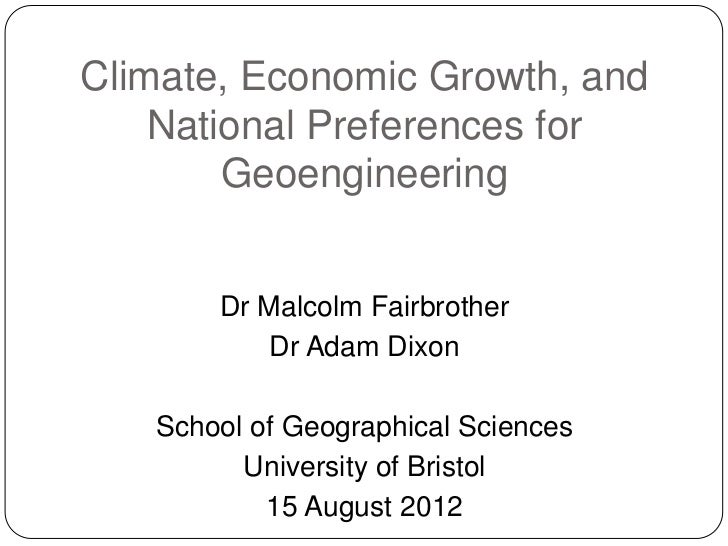 Climate, Economic Growth, and    National Preferences for        Geoengineering       Dr Malcolm Fairbrother           Dr ...