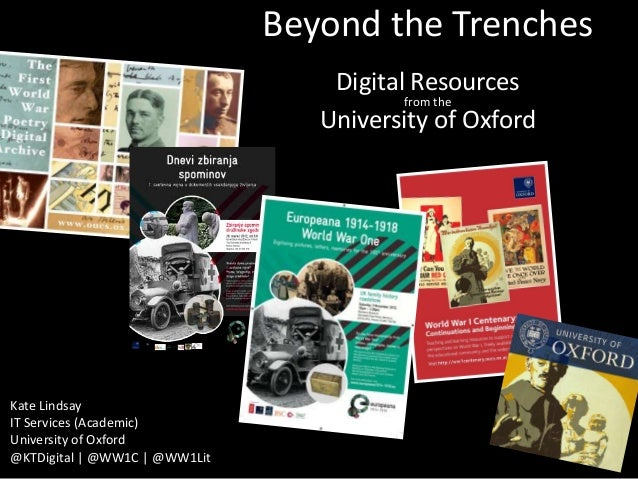 Beyond the Trenches Digital Resources from the University of Oxford  Kate Lindsay IT Services (Academic) University of Oxf...