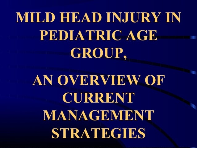 MILD HEAD INJURY IN PEDIATRIC AGE GROUP, AN OVERVIEW OF CURRENT MANAGEMENT STRATEGIES