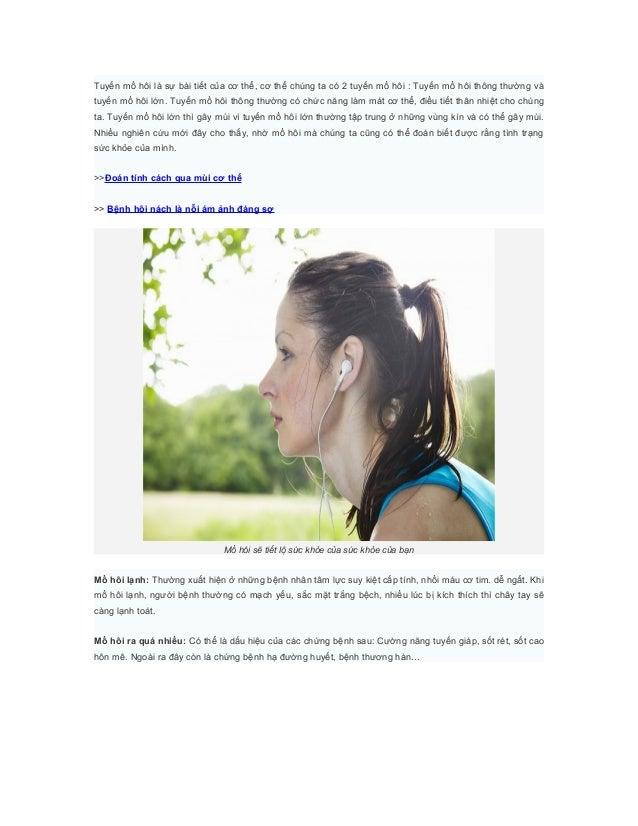 Tuyến mồ hôi là sự bài tiết của cơ thể, cơ thể chúng ta có 2 tuyến mồ hôi : Tuyến mồ hôi thông thường vàtuyến mồ hôi lớn. ...