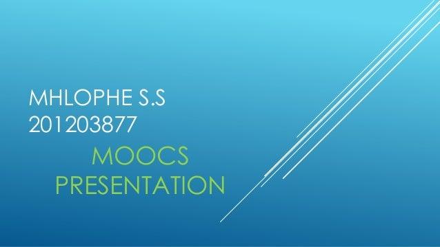 MHLOPHE S.S 201203877  MOOCS PRESENTATION