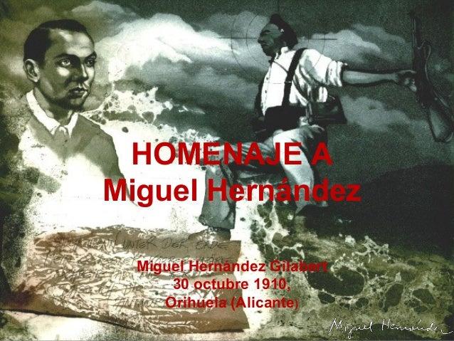 Miguel Hernández Gilabert 30 octubre 1910, Orihuela (Alicante) HOMENAJE A Miguel Hernández