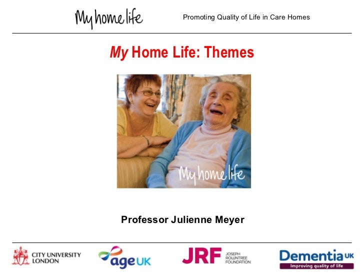 Promoting Quality of Life in Care HomesMy Home Life: Themes Professor Julienne Meyer