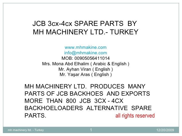 JCB 3cx-4cx SPARE PARTS  BY  MH MACHINERY LTD.- TURKEY www.mhmakine.com [email_address] MOB: 00905056411014 Mrs. Mona Abd ...