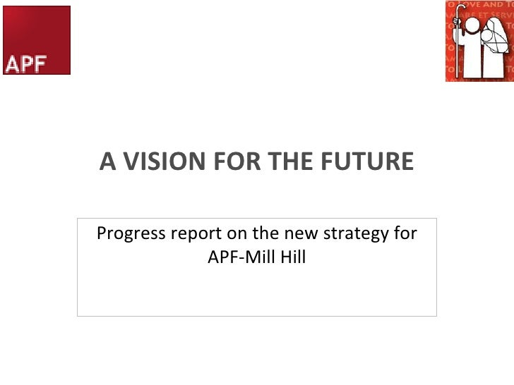 A VISION FOR THE FUTURE<br />Progress report on the new strategy for APF-Mill Hill<br />